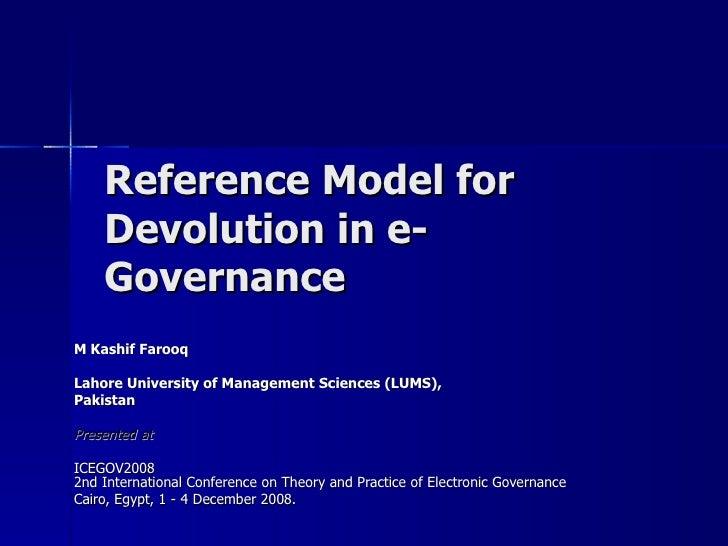 Reference Model for    Devolution in e-    GovernanceM Kashif FarooqLahore University of Management Sciences (LUMS),Pakist...