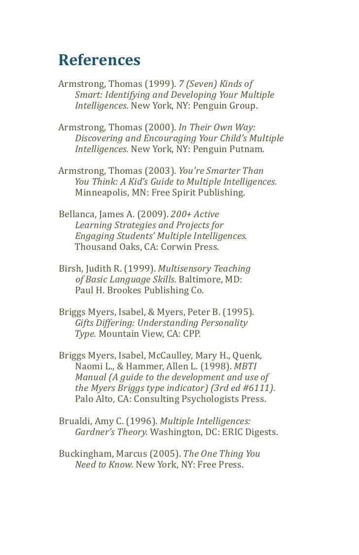 ReferencesArmstrong, Thomas (1999). 7 (Seven) Kinds of   Intelligences. New York, NY: Penguin Group.   Smart: Identifying ...