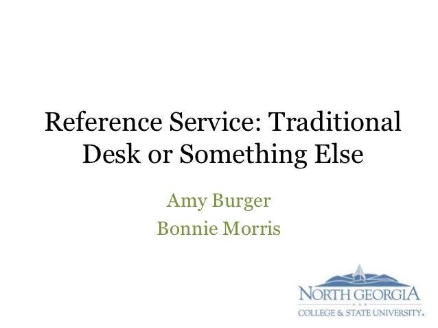 Reference Service: Traditional   Desk or Something Else          Amy Burger         Bonnie Morris