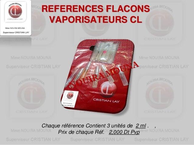 REFERENCES FLACONS VAPORISATEURS CLChaque référence Contient 3 unités de 2 ml .   ,     Prix de chaque Réf. 2,000 Dt Pvp