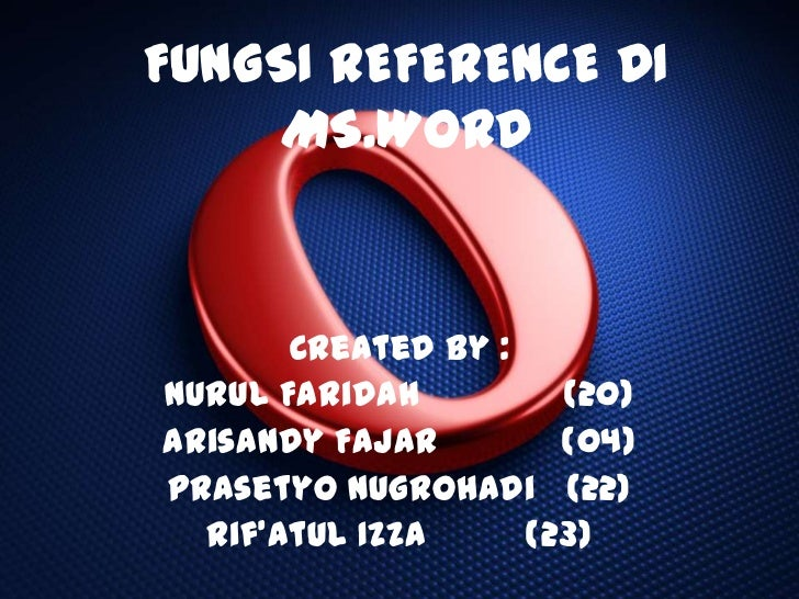 FUNGSI REFERENCE DI    MS.WORD       Created by :Nurul Faridah         (20)Arisandy Fajar        (04)Prasetyo Nugrohadi (2...