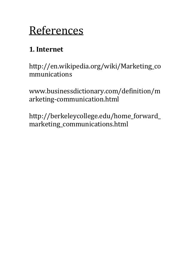 References 1. Internet http://en.wikipedia.org/wiki/Marketing_co mmunications www.businessdictionary.com/definition/m arke...