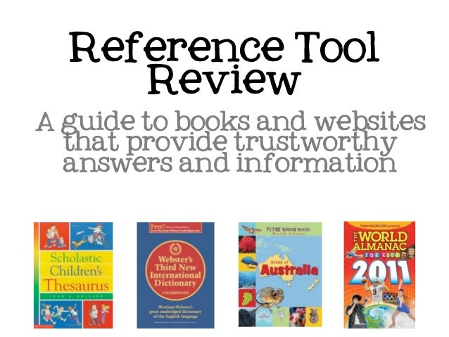 Reference Tool     ReviewA guide to books and websites  that provide trustworthy  answers and information