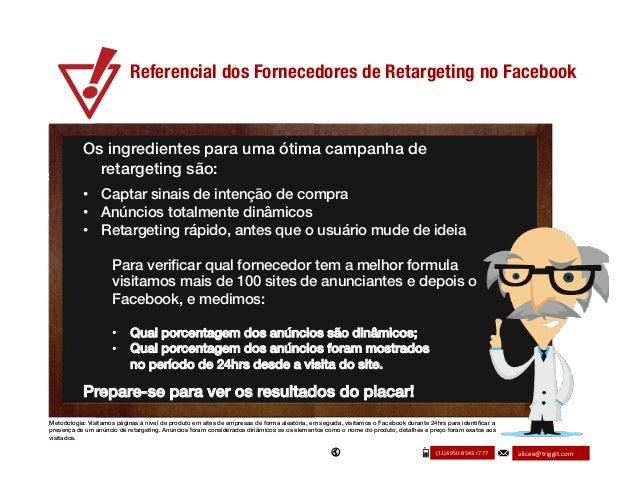 Referencial dos Fornecedores de Retargeting no Facebook  Os ingredientes para uma ótima campanha de retargeting são:! !  •...