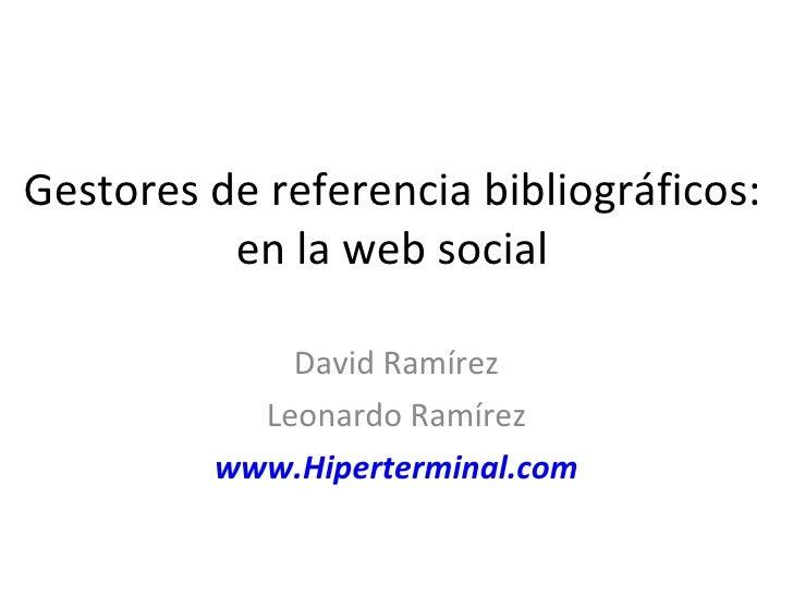 Gestores de referencia bibliográficos: en la web social David Ramírez Leonardo Ramírez www.Hiperterminal.com
