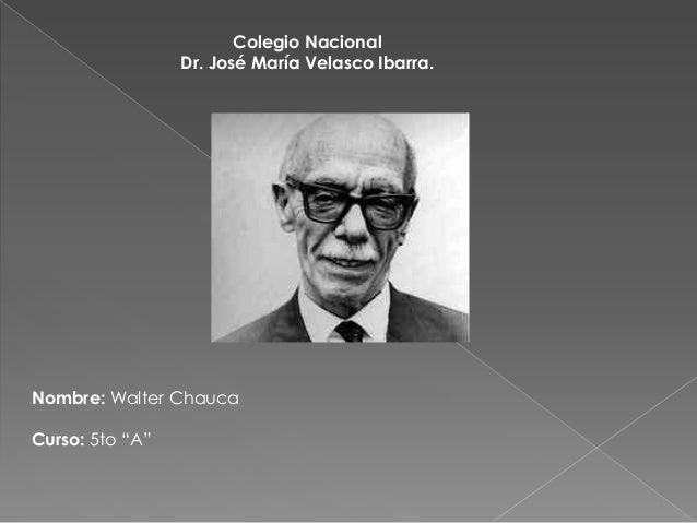 """Colegio Nacional Dr. José María Velasco Ibarra.  Nombre: Walter Chauca Curso: 5to """"A"""""""