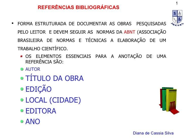 <ul><li>FORMA ESTRUTURADA DE DOCUMENTAR AS OBRAS  PESQUISADAS PELO LEITOR  E DEVEM SEGUIR AS  NORMAS DA  ABNT  (ASSOCIAÇÃO...