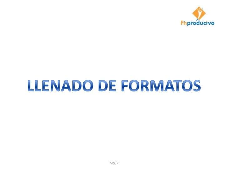 LLENADO DE FORMATOS<br />MGJP<br />