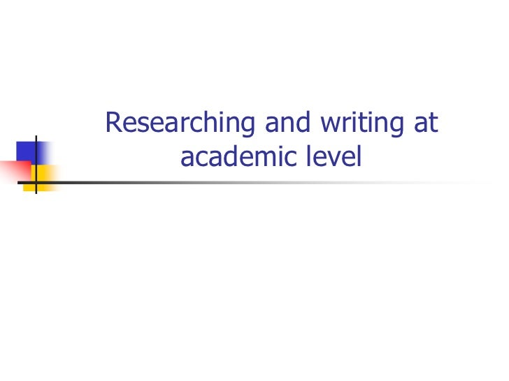 Researching and writing at     academic level