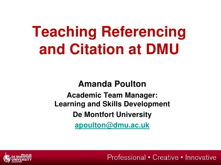 Teaching Referencing  and Citation at DMU          Amanda Poulton      Academic Team Manager:   Learning and Skills Develo...