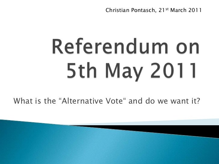 "Christian Pontasch, 21st March 2011<br />Referendum on 5th May 2011<br />What is the ""Alternative Vote"" and do we want it?..."