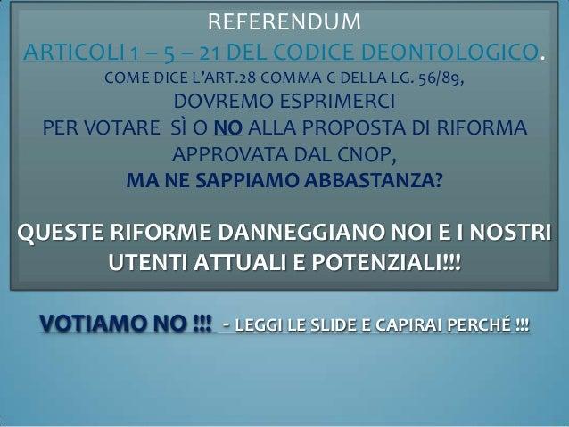 REFERENDUMARTICOLI 1 – 5 – 21 DEL CODICE DEONTOLOGICO.COME DICE L'ART.28 COMMA C DELLA LG. 56/89,DOVREMO ESPRIMERCIPER VOT...