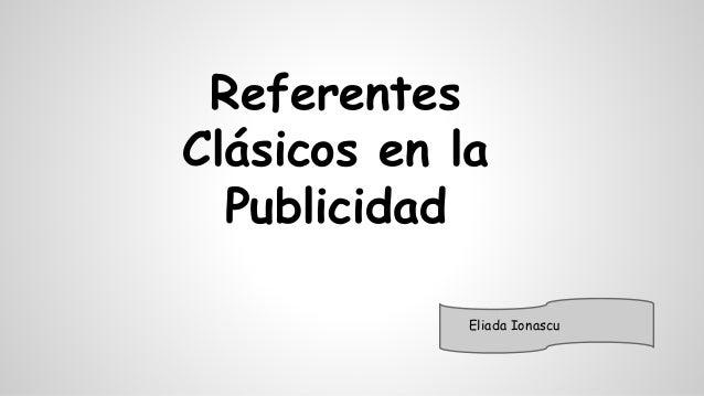 Referentes  Clásicos en la  Publicidad  Eliada Ionascu