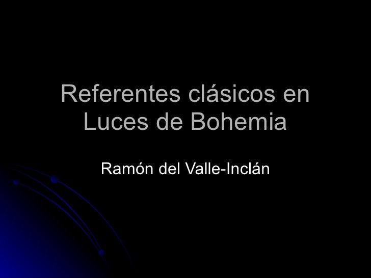 Referentes clásicos en Luces de Bohemia Ramón del Valle-Inclán
