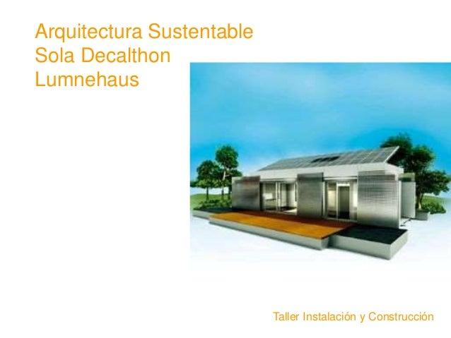 Arquitectura Sustentable Sola Decalthon Lumnehaus Taller Instalación y Construcción
