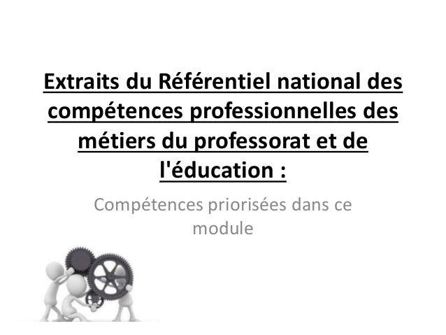 Extraits du Référentiel national des compétences professionnelles des métiers du professorat et de l'éducation : Compétenc...