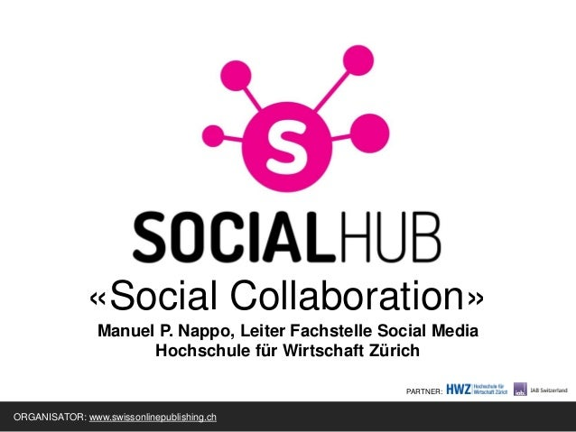 «Social Collaboration»                Manuel P. Nappo, Leiter Fachstelle Social Media                      Hochschule für ...