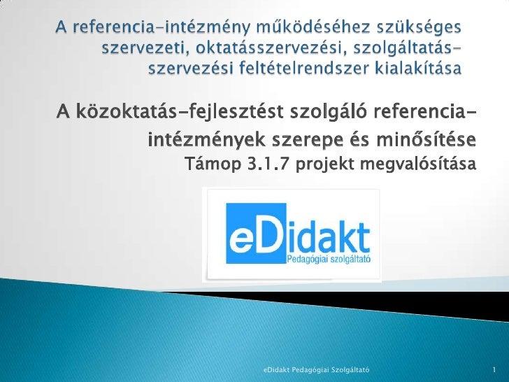 A közoktatás-fejlesztést szolgáló referencia-         intézmények szerepe és minősítése             Támop 3.1.7 projekt me...
