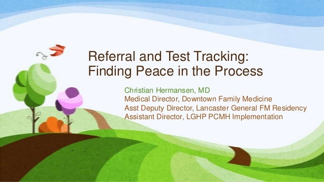Referral and Test Tracking: Finding Peace in the Process Christian Hermansen, MD Medical Director, Downtown Family Medicin...
