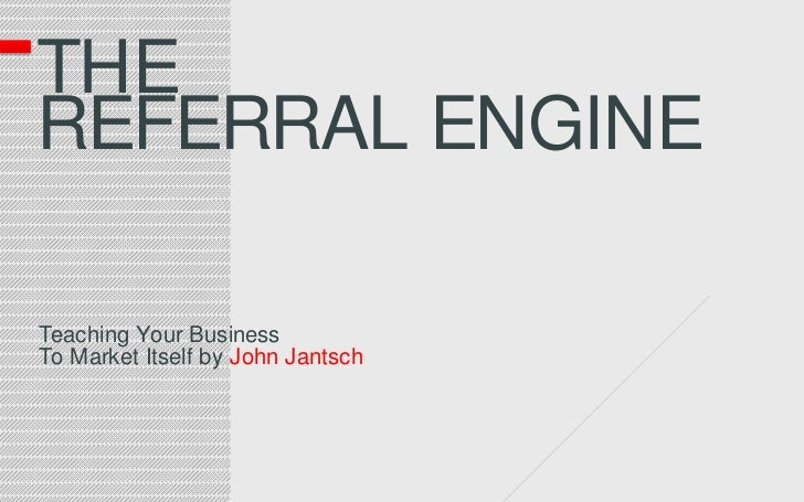 TheReferral engine<br />Teaching Your Business<br />To Market Itself by John Jantsch<br />