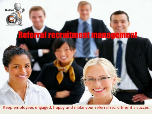 Referral recruitment management Keep employees engaged, happy and make your referral recruitment a succes