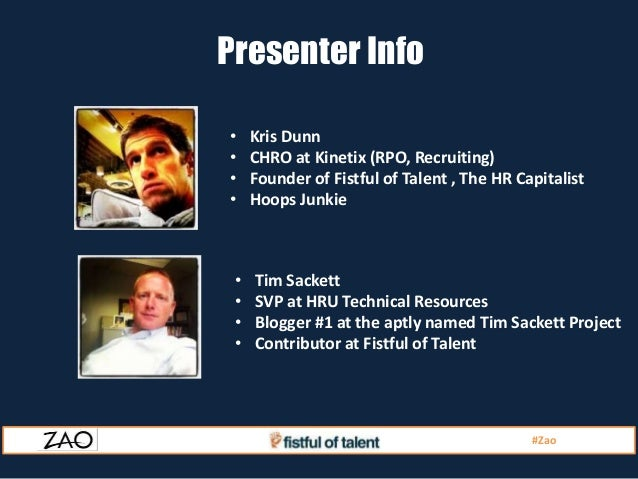 Presenter Info•    Kris Dunn•    CHRO at Kinetix (RPO, Recruiting)•    Founder of Fistful of Talent , The HR Capitalist•  ...