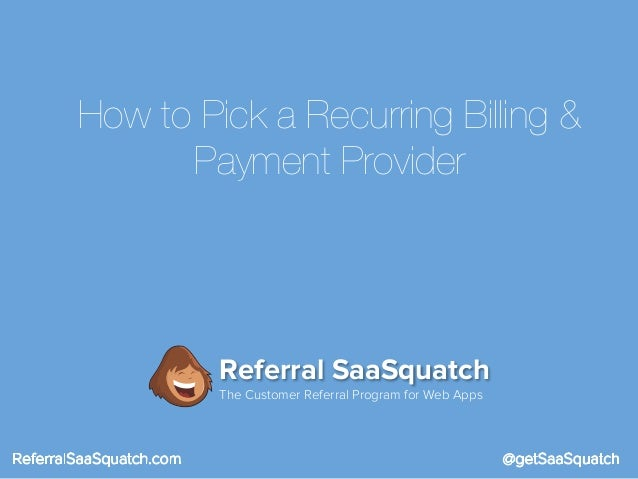 How to Pick a Recurring Billing & Payment Provider  Referral SaaSquatch The Customer Referral Program for Web Apps