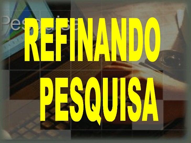 REFINANDO PESQUISA