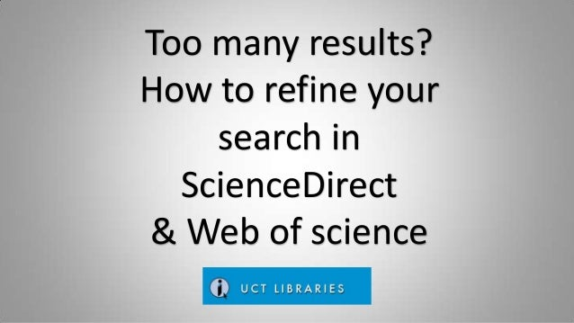 Too many results? How to refine your search in ScienceDirect & Web of science