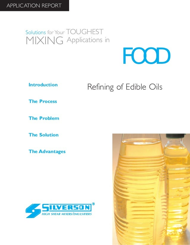 Refining of Edible Oils The Advantages Introduction The Process The Problem The Solution HIGH SHEAR MIXERS/EMULSIFIERS FOO...