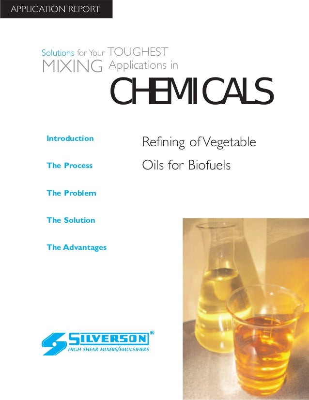 Refining of Vegetable Oils for Biofuels The Advantages Introduction The Process The Problem The Solution HIGH SHEAR MIXERS...