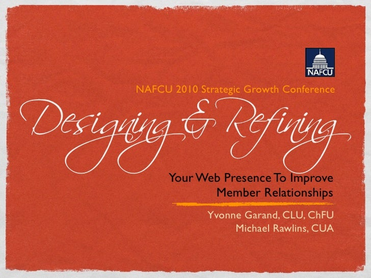 Designing&Refining       NAFCU 2010 Strategic Growth Conference                 Your Web Presence To Improve              ...