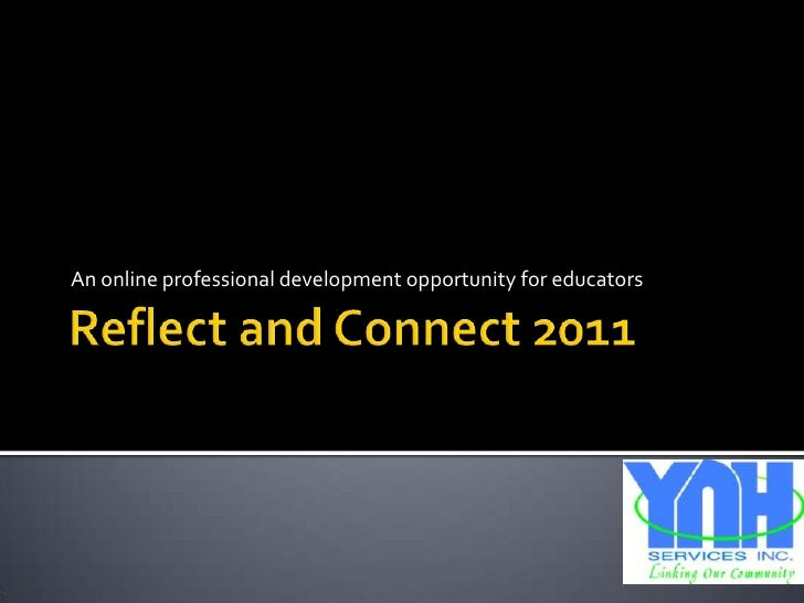 Reflect and Connect 2011 <br />An online professional development opportunity for educators<br />
