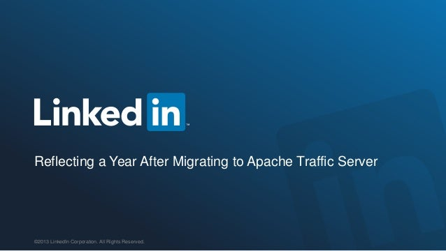 ©2013 LinkedIn Corporation. All Rights Reserved.Reflecting a Year After Migrating to Apache Traffic Server