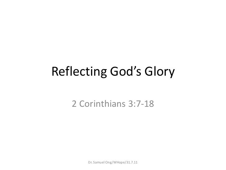 Reflecting God's Glory<br />2 Corinthians 3:7-18<br />Dr. Samuel Ong/WHope/31.7.11<br />