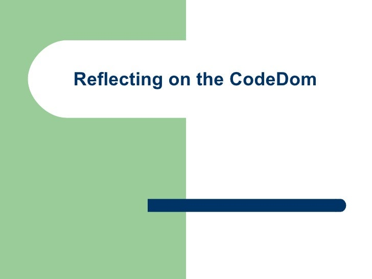 Reflecting On The Code Dom