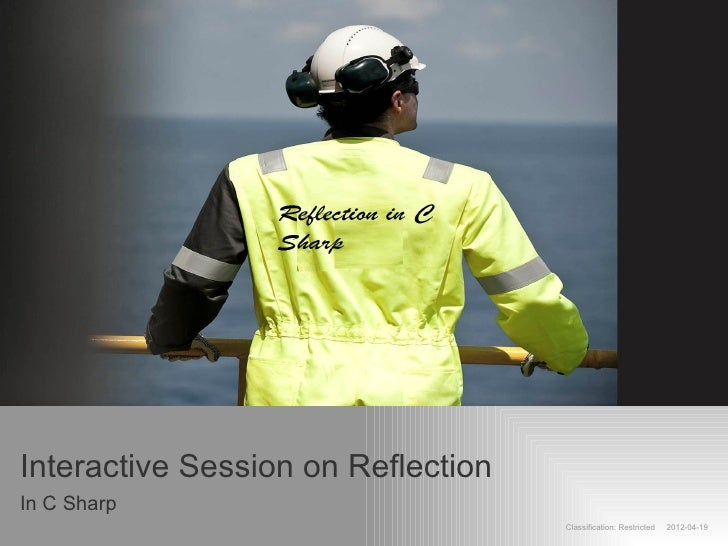 Interactive Session on ReflectionIn C Sharp                                    Classification: Restricted   2012-04-19