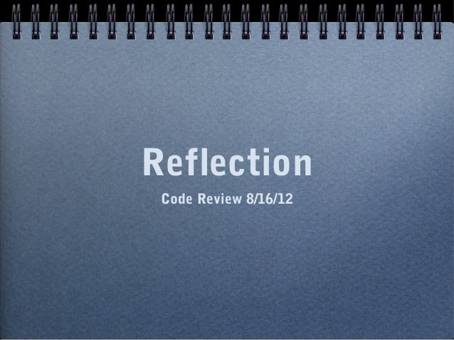 Reflection Code Review 8/16/12