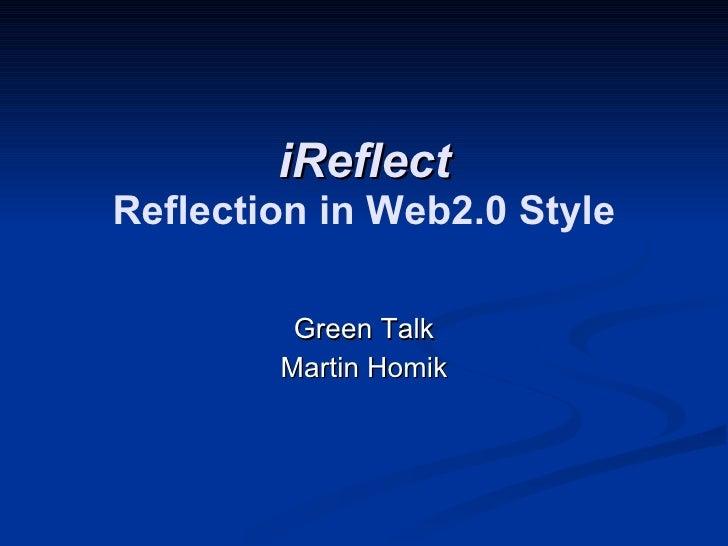 iReflect Reflection in Web2.0 Style Green Talk Martin Homik