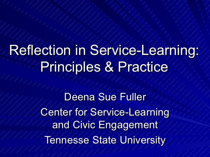 Reflection in Service-Learning: Principles & Practice Deena Sue Fuller Center for Service-Learning and Civic Engagement Te...