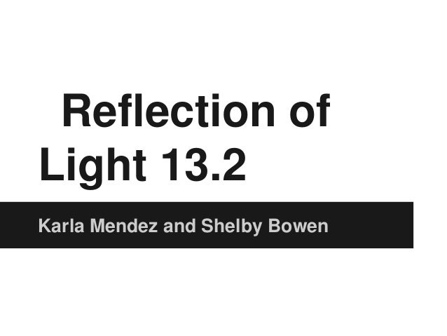 Reflection of Light 13.2 Karla Mendez and Shelby Bowen
