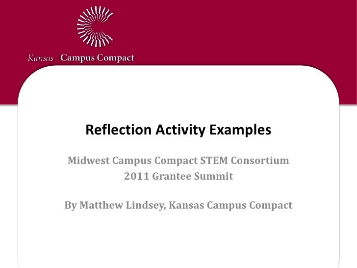 Reflection Activity Examples<br />Midwest Campus Compact STEM Consortium<br />2011 Grantee Summit<br />By Matthew Lindsey,...