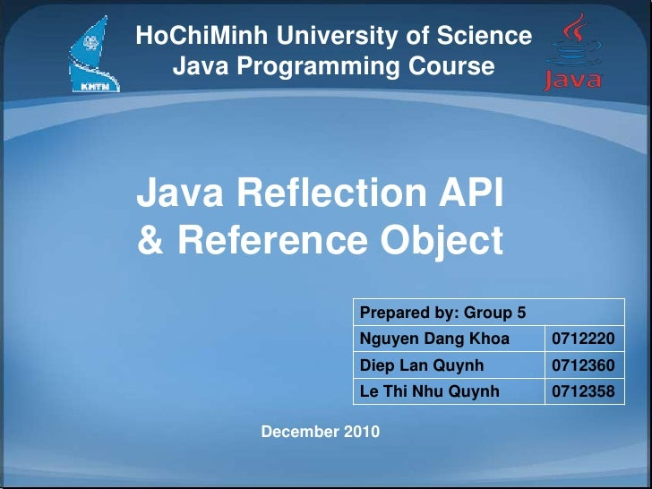 HoChiMinh University of Science<br />Java Programming Course<br />Java Reflection API<br />& Reference Object<br />Decembe...