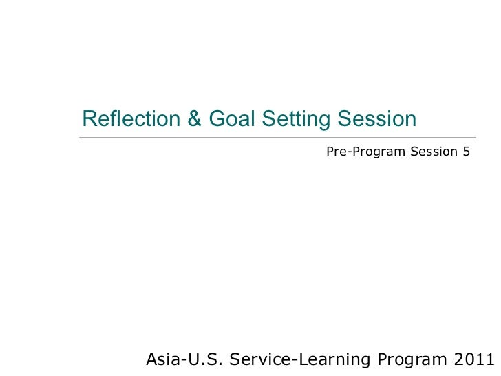 Reflection & Goal Setting Session Asia-U.S. Service-Learning Program 2011 Pre-Program Session 5