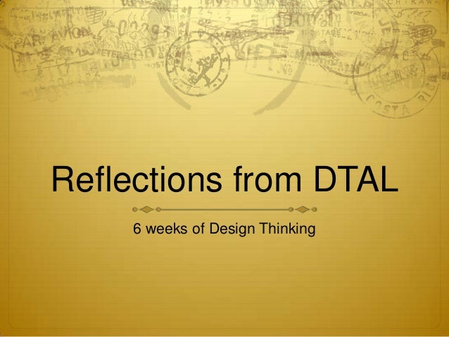 Reflections from DTAL 6 weeks of Design Thinking