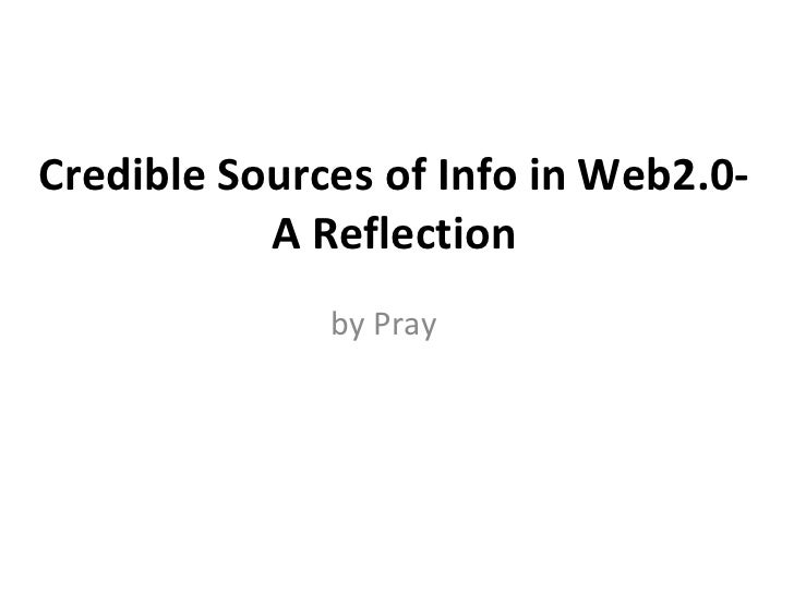Credible Sources of Info in Web 2.0 - A Reflection