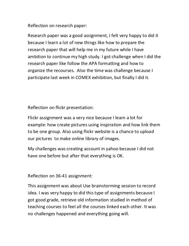 Reflection on research paper:Research paper was a good assignment, I felt very happy to did itbecause I learn a lot of new...