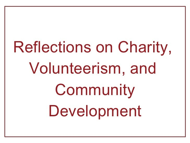 Reflections on Charity,  Volunteerism, and  Community Development