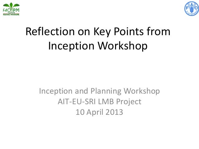 Reflection on Key Points from Inception Workshop Inception and Planning Workshop AIT-EU-SRI LMB Project 10 April 2013