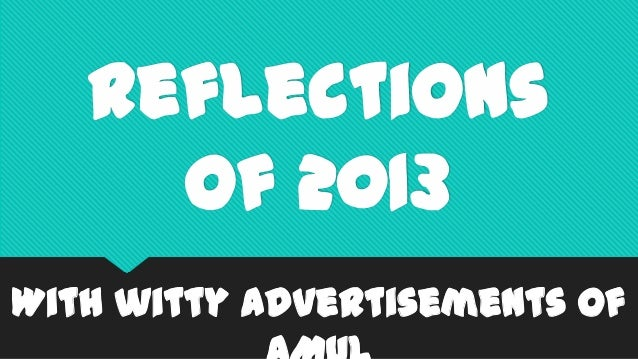 Reflections Of 2013 With witty advertisements of